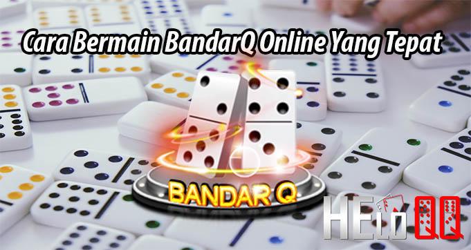 Cara Bermain BandarQ Online Yang Tepat