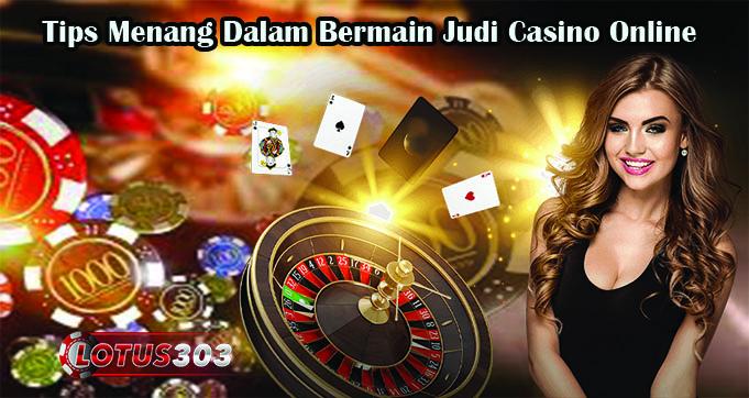 Tips Menang Dalam Bermain Judi Casino Online