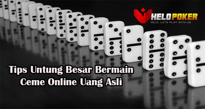 Tips Untung Besar Bermain Ceme Online Uang Asli